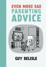 Delisle, Guy Even More Bad Parenting Advice