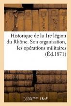 Mera, C. Historique de La 1re Legion Du Rhone. Son Organisation, Les Operations Militaires de La Cote-D`Or