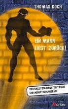 Koch, Thomas Ein Mann liest zurück!