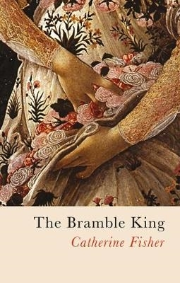Catherine Fisher,The Bramble King