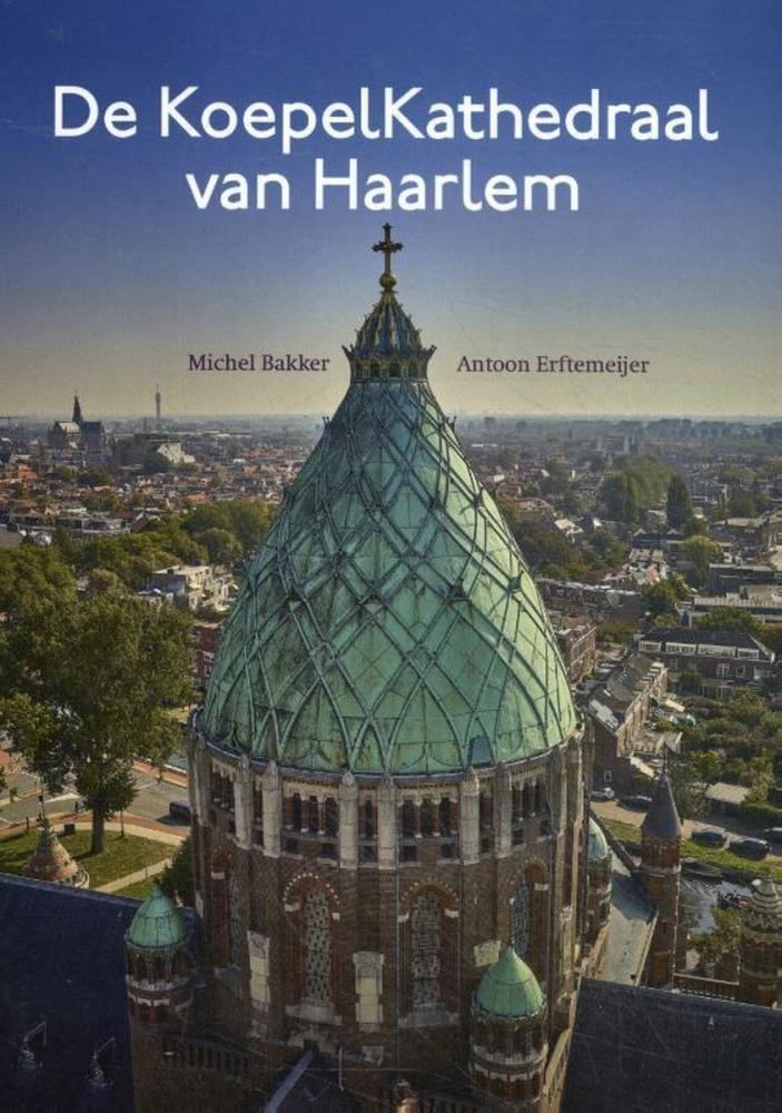 Michel Bakker, Antoon Erftemeijer,De KoepelKathedraal van Haarlem