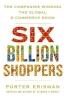 Erisman Porter, Six Billion Shoppers