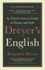 Benjamin Dreyer, Dreyer`s English: An Utterly Correct Guide to Clarity and Style