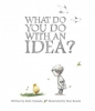 Yamada, Kobi, What Do You Do with an Idea?