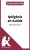 Ageorges, Lise, Analyse : Iphig?nie en Aulide de Jean Racine  (analyse compl?te de l`oeuvre et r?sum?)