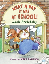 Prelutsky, Jack What a Day It Was at School!
