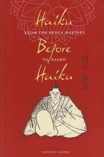 Carter, Steven Haiku Before Haiku - From the Renga Masters to Basho