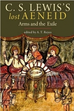 Reyes, A.t. C.S Lewis`s Lost Aeneid - Arms and the Exile