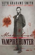 Seth Grahame-Smith Abraham Lincoln: Vampire Hunter
