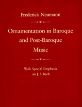 Neumann, F Ornamentation in Baroque and Post-Baroque Music, with Special Emphasis on J.S. Bach