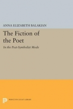 Balakian, Anna Elizabeth The Fiction of the Poet - In the Post-Symbolist Mode