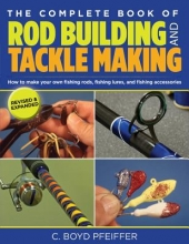 Pfeiffer, C. Boyd Complete Book of Rod Building and Tackle Making