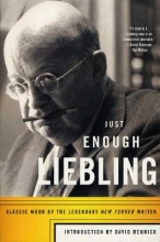 Liebling, A. J. Just Enough Liebling
