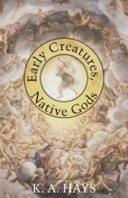 Hays, K. A. Early Creatures, Native Gods