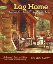 Sweet, Roland Log Home Secrets of Success