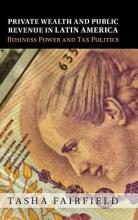 Tasha (London School of Economics and Political Science) Fairfield Private Wealth and Public Revenue in Latin America