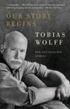 Wolff, Tobias Our Story Begins