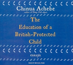 Achebe, Chinua The Education of a British-Protected Child