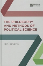 Keith Dowding The Philosophy and Methods of Political Science