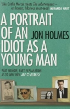 Holmes, Jon Portrait of an Idiot as a Young Man