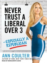 Coulter, Ann Never Trust a Liberal Over 3--Especially a Republican