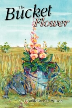 Wilson, Donald R. The Bucket Flower