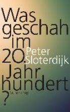 Sloterdijk, Peter Was geschah im 20. Jahrhundert?