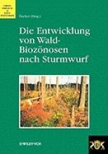 Fischer, Anton Die Entwicklung von Wald-Biozönosen nach Sturmwurf