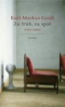 Gauß, Karl-Markus Zu frh, zu spt