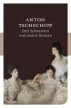 Tschechow, Anton Drei Schwestern und andere Dramen
