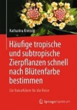 Katharina Kreissig Haufige tropische und subtropische Zierpflanzen schnell nach Blutenfarbe bestimmen