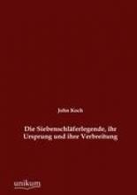Koch, John Die Siebenschläferlegende, ihr Ursprung und ihre Verbreitung
