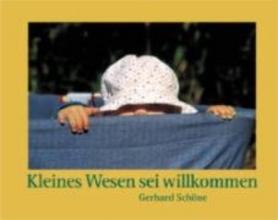 Schöne, Gerhard Kleines Wesen sei willkommen