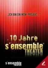 10 Jahre S`ensemble Theater