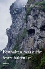 Schmidt, Willi Festhalten, was nicht festzuhalten ist ...