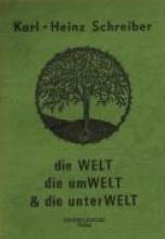 Schreiber, Karl H Die Welt, die Umwelt & die Unterwelt