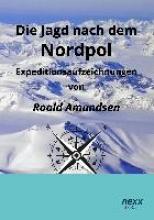Amundsen, Roald Die Jagd nach dem Nordpol