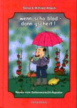 Albeck, Wilfried wenn scho blöd - dann gscheit!