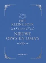 Louise Baty , Het kleine boek voor opa`s en oma`s