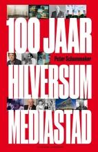 Peter  Schavemaker 100 jaar Hilversum Mediastad