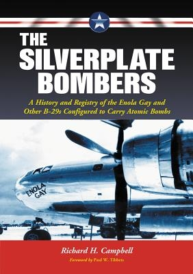 Campbell, Richard H.,Campbell, R: The Silverplate Bombers