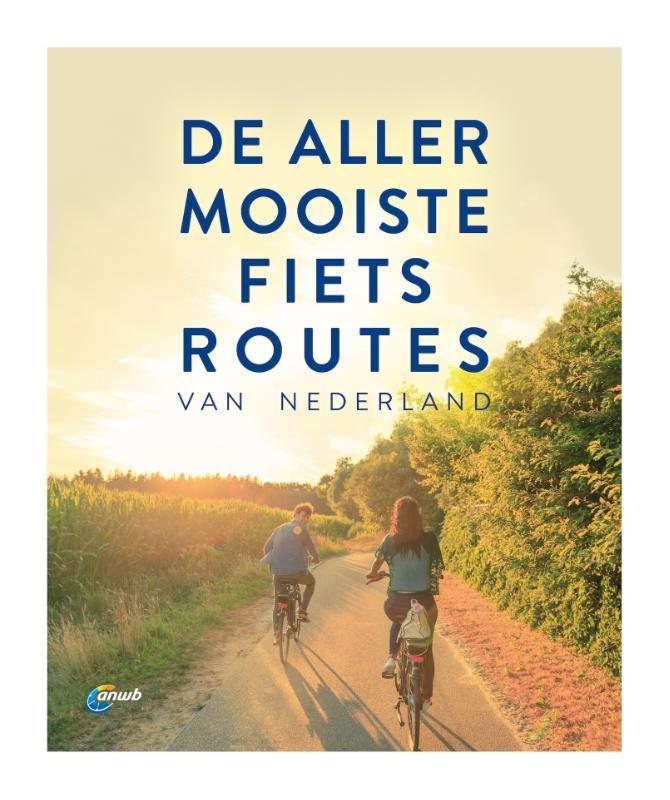ANWB,De allermooiste fietsroutes van Nederland