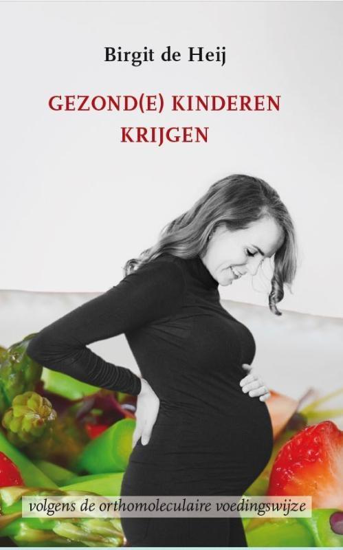 Birgit de Heij,Gezond(e) kinderen krijgen