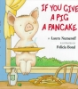 Numeroff, Laura Joffe,If You Give a Pig a Pancake