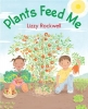 Rockwell, Lizzy,Plants Feed Me