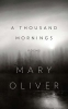 Oliver, Mary,A Thousand Mornings