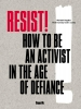 ,Resist! How to Be an Activist in the Age of Defiance:How to