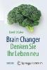 David DiSalvo,Brain Changer - Denken Sie Ihr Leben neu