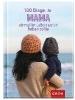 GROH Verlag,100 Dinge, die Mama einmal im Leben getan haben sollte