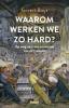 Govert  Buijs,Waarom werken we zo hard?